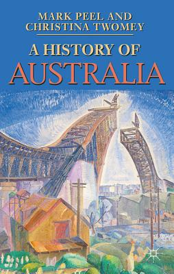 A History of Australia (Palgrave Essential Histories series), Peel, Mark; Twomey, Christina