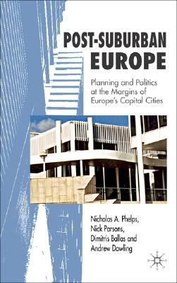 Post-Suburban Europe: Planning and Politics at the Margins of Europe's Capital Cities, Phelps, Nicholas A.; Parsons, N.; Ballas, Dimitris; Dowling, Andrew