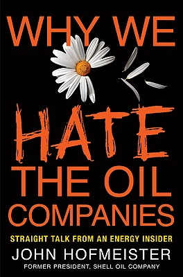 Image for Why We Hate the Oil Companies: Straight Talk from an Energy Insider