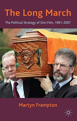 The Long March: The Political Strategy of Sinn Fein, 1981-2007, Frampton, M.