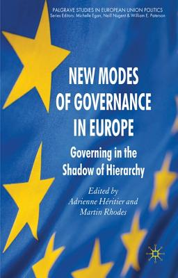 New Modes of Governance in Europe: Governing in the Shadow of Hierarchy (Palgrave Studies in European Union Politics), Adrienne Heritier (Editor), Martin Rhodes (Editor)