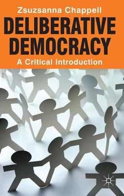 Deliberative Democracy: A Critical Introduction, Chappell, Zsuzsanna