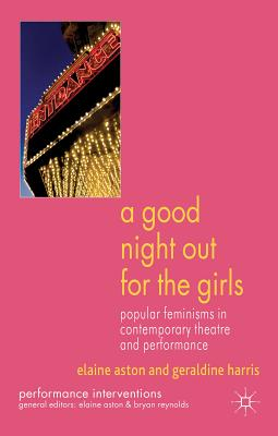 Image for A Good Night Out for the Girls: Popular Feminisms in Contemporary Theatre and Performance (Performance Interventions)