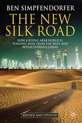 The New Silk Road: How a Rising Arab World is Turning Away from the West and Rediscovering China, B.; Simpfendorfer, Ben