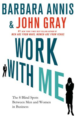 Work with Me: The 8 Blind Spots Between Men and Women in Business, Annis, Barbara; Gray Ph.D., John
