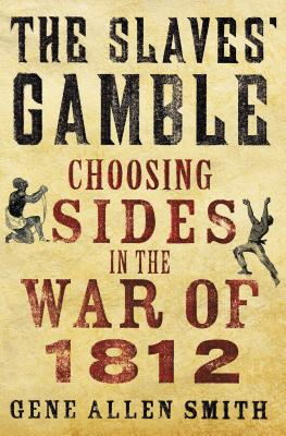 Image for The Slaves' Gamble: Choosing Sides in the War of 1812