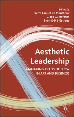 Image for Aesthetic Leadership: Managing Fields of Flow in Art and Business