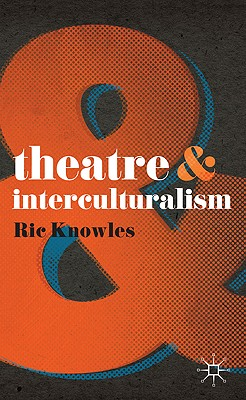 Theatre and Interculturalism, Knowles, Ric