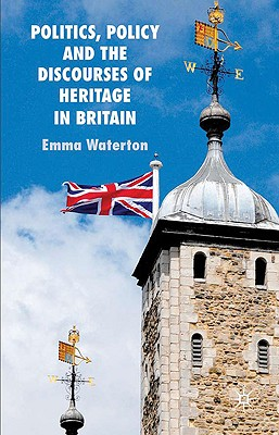 Politics, Policy and the Discourses of Heritage in Britain, Waterton, E.
