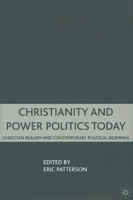 Image for Christianity and Power Politics Today: Christian Realism and Contemporary Political Dilemmas