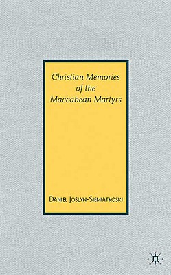 Christian Memories of the Maccabean Martyrs, Joslyn-Siemiatkoski, D.