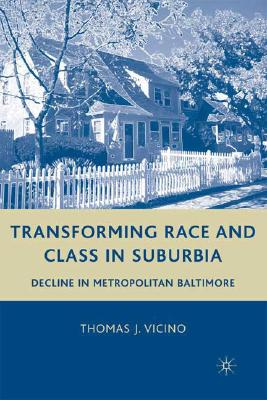 Transforming Race and Class in Suburbia: Decline in Metropolitan Baltimore, Vicino, T.