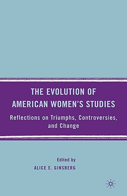 The Evolution of American Women?s Studies: Reflections on Triumphs, Controversies, and Change, Ginsberg, A.