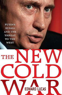 The New Cold War: Putin's Russia and the Threat to the West, Lucas, Edward