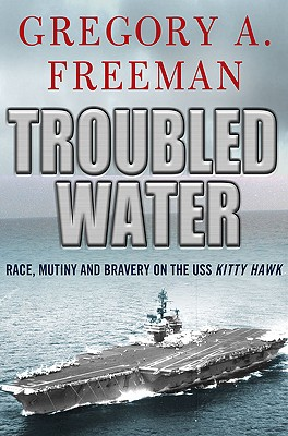 Image for Troubled Water   Race, Mutiny and Bravery on the USS Kitty Hawk