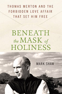 Image for Beneath the Mask of Holiness: Thomas Merton and the Forbidden Love Affair that Set Him Free
