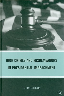 High Crimes and Misdemeanors in Presidential Impeachment, Brown, H.