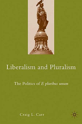Liberalism and Pluralism: The Politics of E pluribus unum, Carr, C.