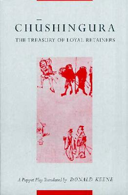 Chushingura (The Treasury of Loyal Retainers): A Puppet Play, Takeda Izumo; Miyoshi Shoraku; Namiki Senryu