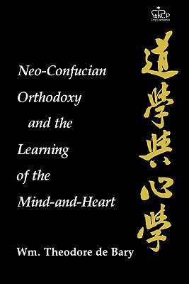 Image for Neo-Confucian Orthodoxy and the Learning of the Mind-and-Heart (Neo-Confucian Studies)