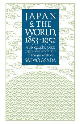 Image for Japan and the World, 1853-1952: A Bibliographic Guide to Japanese Scholarship in Foreign Relations (Study of the East Asian Institute)