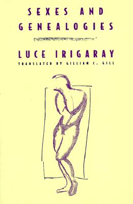 Sexes and Genealogies, Irigaray, Luce, Gill, Gillian C. (Translator)