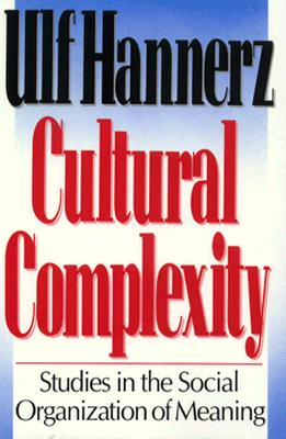 Image for Cultural Complexity: Studies in the Social Organization of Meaning
