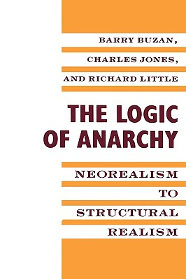 Image for The Logic of Anarchy: Neorealism to Structural Realism (New Directions in World Politics)