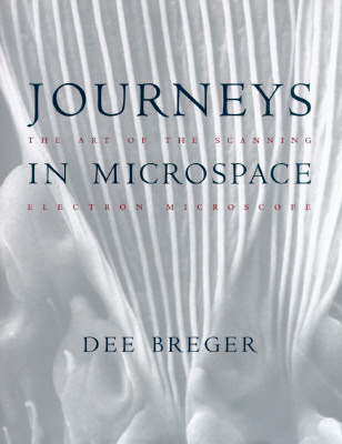 Journeys in Microspace: The Art of the Scanning Electron, Breger, Dee