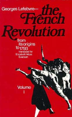 The French Revolution from Its Origins to 1799 (2 Volume Set), Lefebvre, Georges; Evanson, Elizabeth Moss (Translator); Stewaaart, John Hall (Translator); Frigugliettik James (Translator)