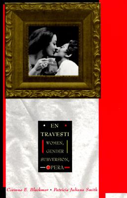 En Travesti: Women, Gender Subversion, Opera