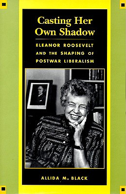 Image for Casting Her Own Shadow: Eleanor Roosevelt and the Shaping of Postwar Liberalism