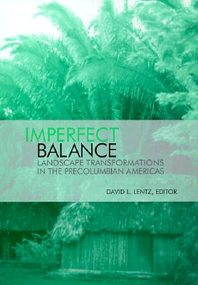 Image for Imperfect Balance: Landscape Transformations in the Precolumbian Americas