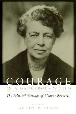 Image for Courage in a Dangerous World: The Political Writings of Eleanor Roosevelt
