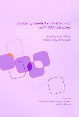 Balancing Family-Centered Services and Child Well-Being: Exploring Issues in Policy, Practice, Theory, and Research
