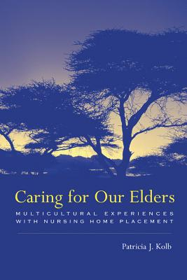 Image for Caring for Our Elders: Multicultural Experiences with Nursing Home Placement