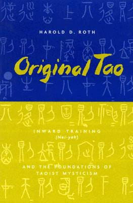 Image for Original Tao: Inward Training (Nei-yeh) and the Foundations of Taoist Mysticism (Translations from the Asian Classics)