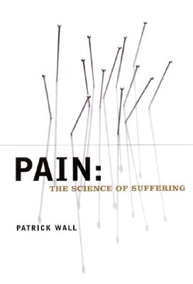 Pain: The Science of Suffering (Maps of the Mind), Wall, Patrick