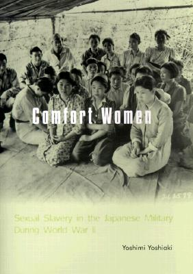 Image for Comfort Women: Sexual Slavery in the Japanese Military During World War II (Asia Perspectives: History, Society, and Culture)
