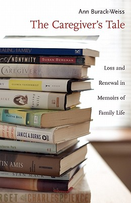 Image for The Caregiver's Tale: Loss and Renewal in Memoirs of Family Life