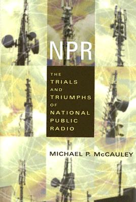 Image for NPR: The Trials and Triumphs of National Public Radio