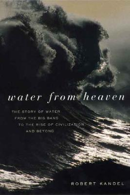 Image for Water from Heaven : The Story of Water from the Big Bang to the Rise of Civilization, and Beyond