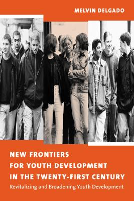 New Frontiers for Youth Development in the Twenty-First Century, Delgado, Melvin