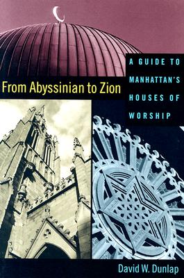 Image for From Abyssinian to Zion: A Guide to Manhattan's Houses of Worship