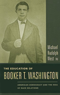 Image for The Education of Booker T. Washington: American Democracy and the Idea of Race Relations
