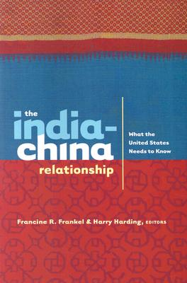The India-China Relationship: What the United States Needs to Know