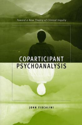 Image for Coparticipant Psychoanalysis: Toward a New Theory of Clinical Inquiry