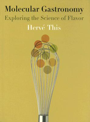 Image for Molecular Gastronomy: Exploring the Science of Flavor (Arts and Traditions of the Table: Perspectives on Culinary History)