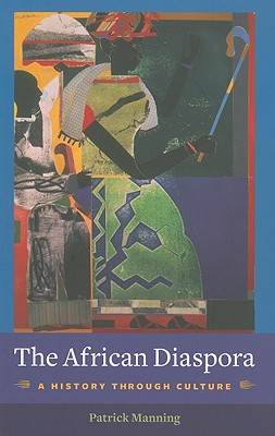 The African Diaspora: A History Through Culture (Columbia Studies in International and Global History), Manning, Patrick