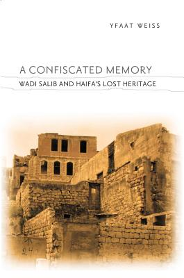Image for A Confiscated Memory: Wadi Salib and Haifa's Lost Heritage